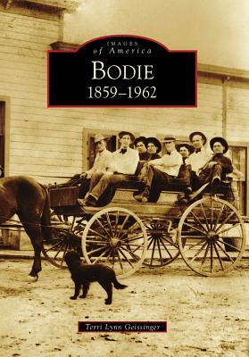 Bodie, 1859-1962 By Geissinger, Terri Lynn