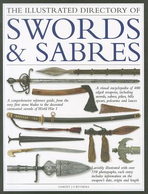 The Illustrated Directory Swords and Sabres By Withers, Harvey J S